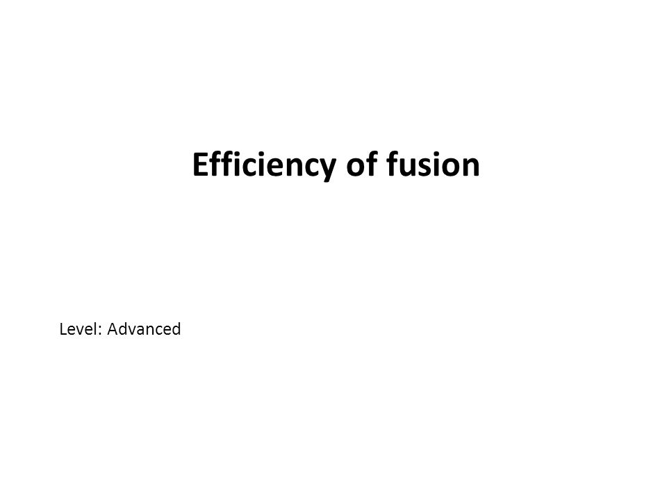 Efficiency of fusion Level: Advanced