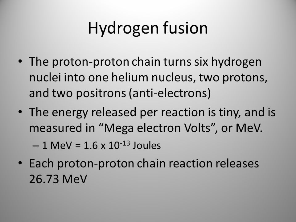 Hydrogen fusion The proton-proton chain turns six hydrogen nuclei into one helium nucleus, two protons, and two positrons (anti-electrons)