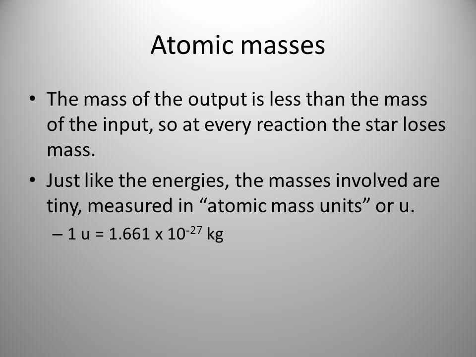 Atomic massesThe mass of the output is less than the mass of the input, so at every reaction the star loses mass.