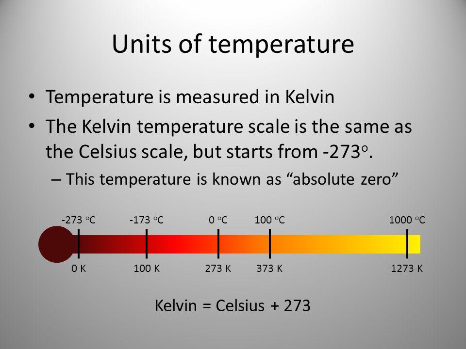 Units of temperature Temperature is measured in Kelvin