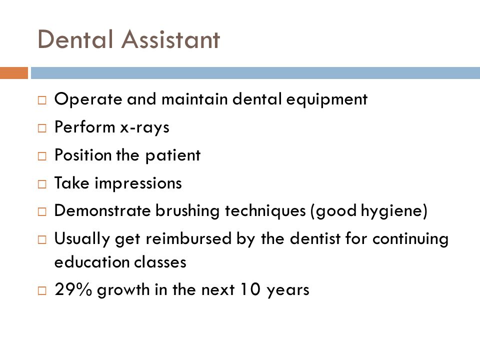 Dental Assistant Operate and maintain dental equipment Perform x-rays