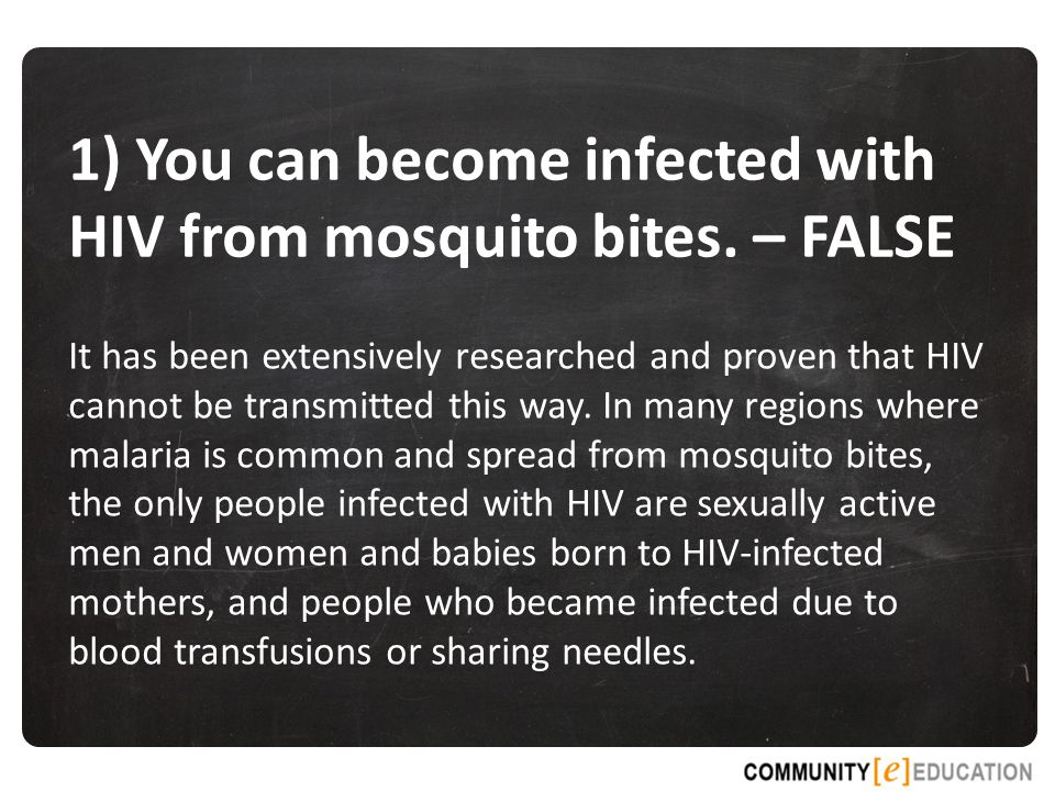 1) You can become infected with HIV from mosquito bites. – FALSE