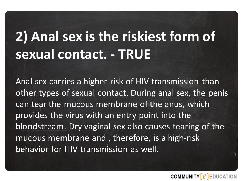 2) Anal sex is the riskiest form of sexual contact. - TRUE