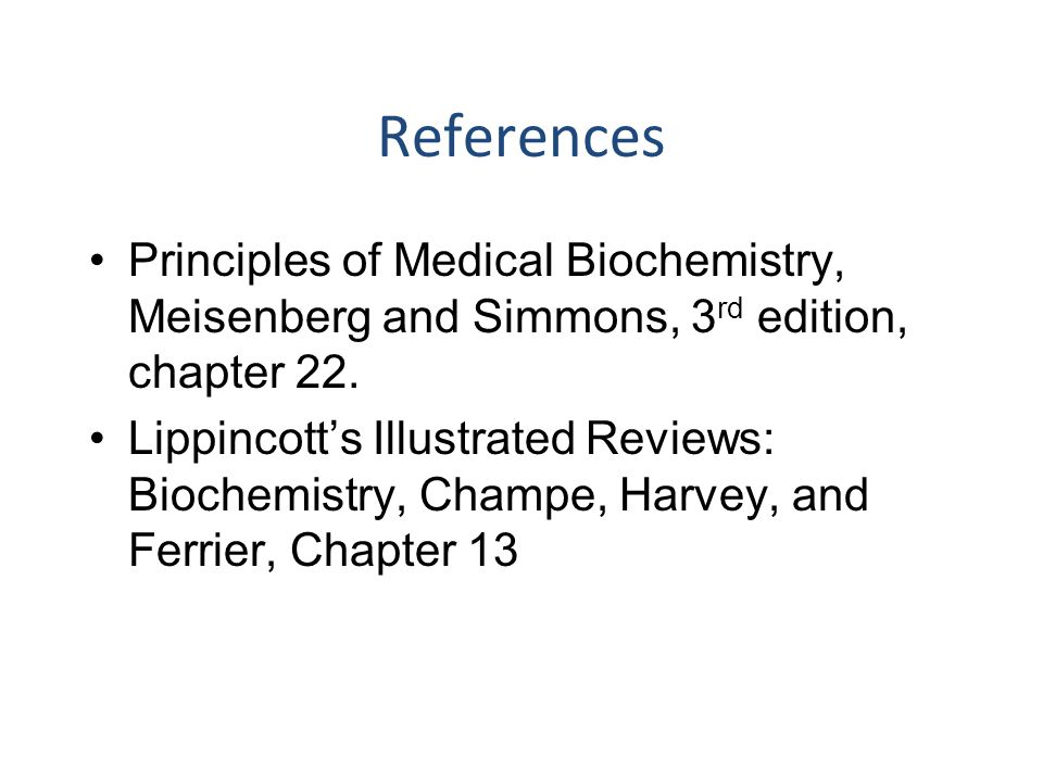 References Principles of Medical Biochemistry, Meisenberg and Simmons, 3rd edition, chapter 22.
