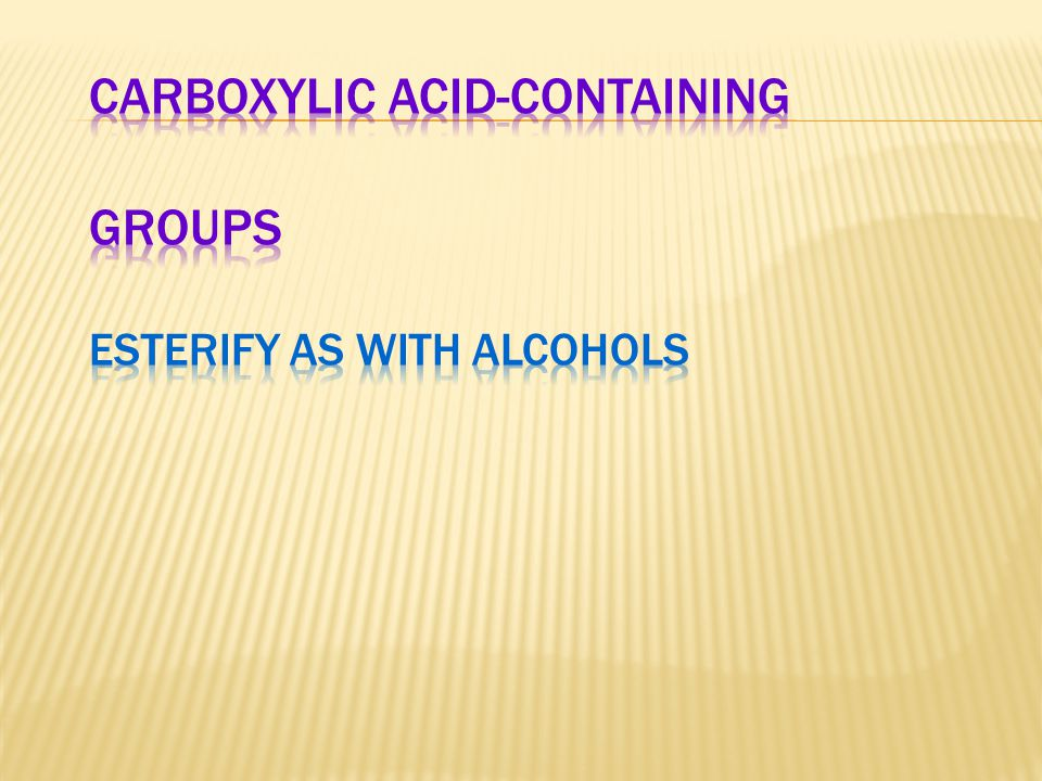 Carboxylic Acid-Containing Groups Esterify as with alcohols