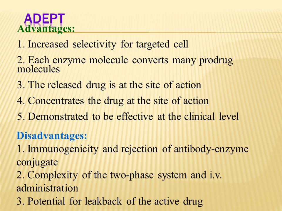 ADEPT Advantages: 1. Increased selectivity for targeted cell