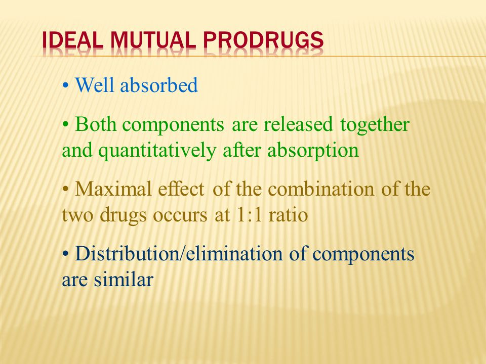 Ideal Mutual Prodrugs Well absorbed