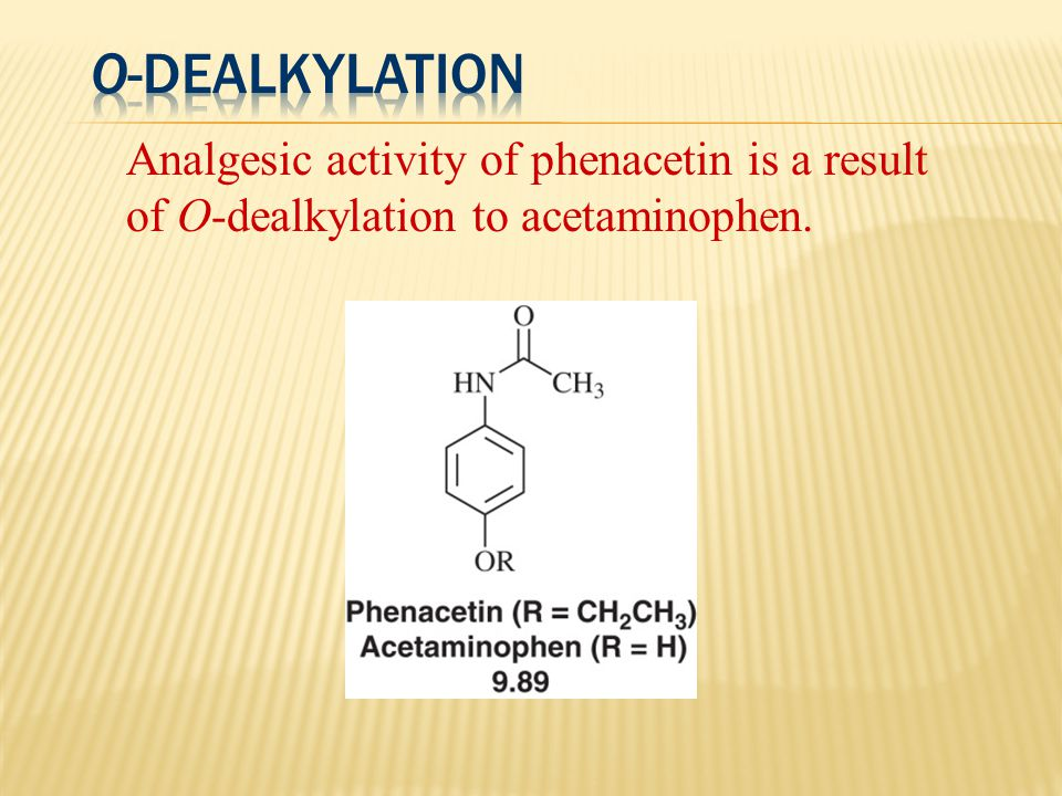 O-Dealkylation Analgesic activity of phenacetin is a result of O-dealkylation to acetaminophen.