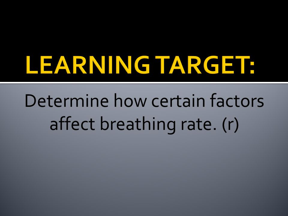 Determine how certain factors affect breathing rate. (r)