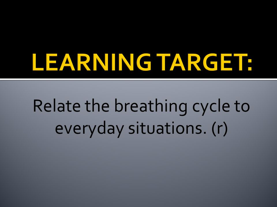 Relate the breathing cycle to everyday situations. (r)