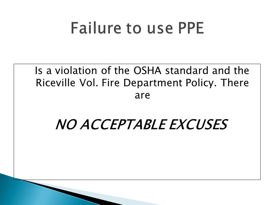 Failure to use PPE Is a violation of the OSHA standard and the Riceville Vol.