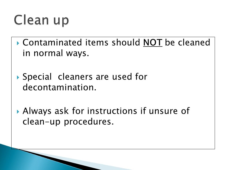 Clean up Contaminated items should NOT be cleaned in normal ways.