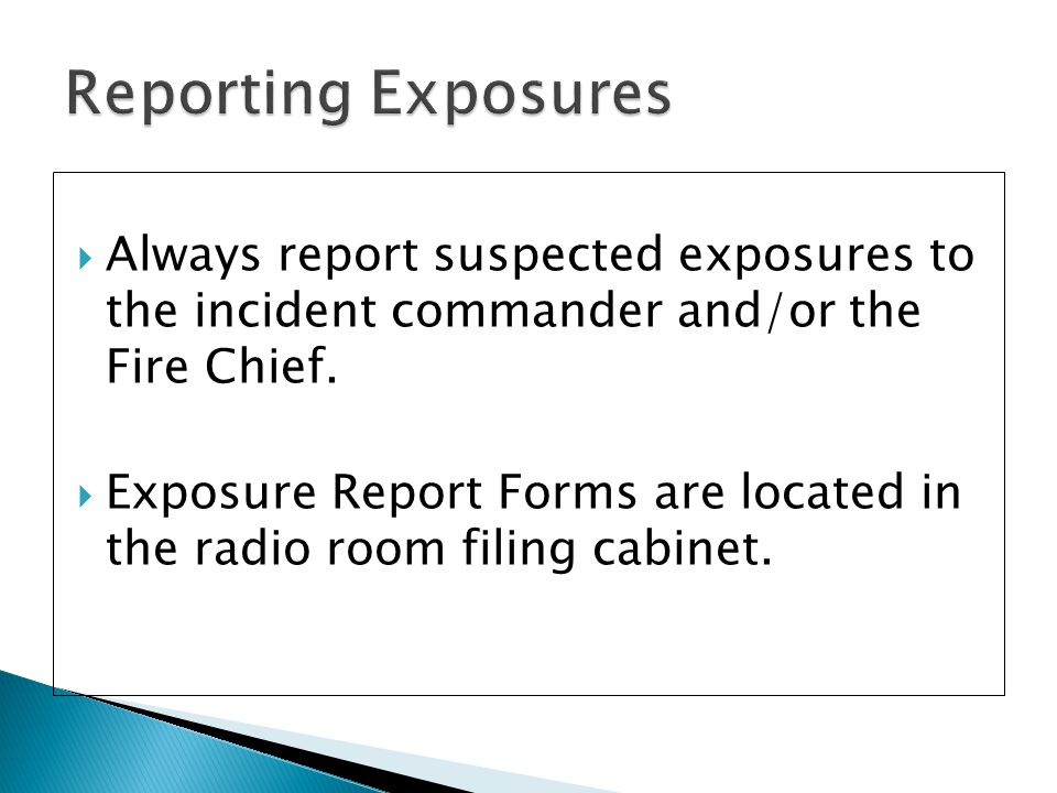 Reporting Exposures Always report suspected exposures to the incident commander and/or the Fire Chief.