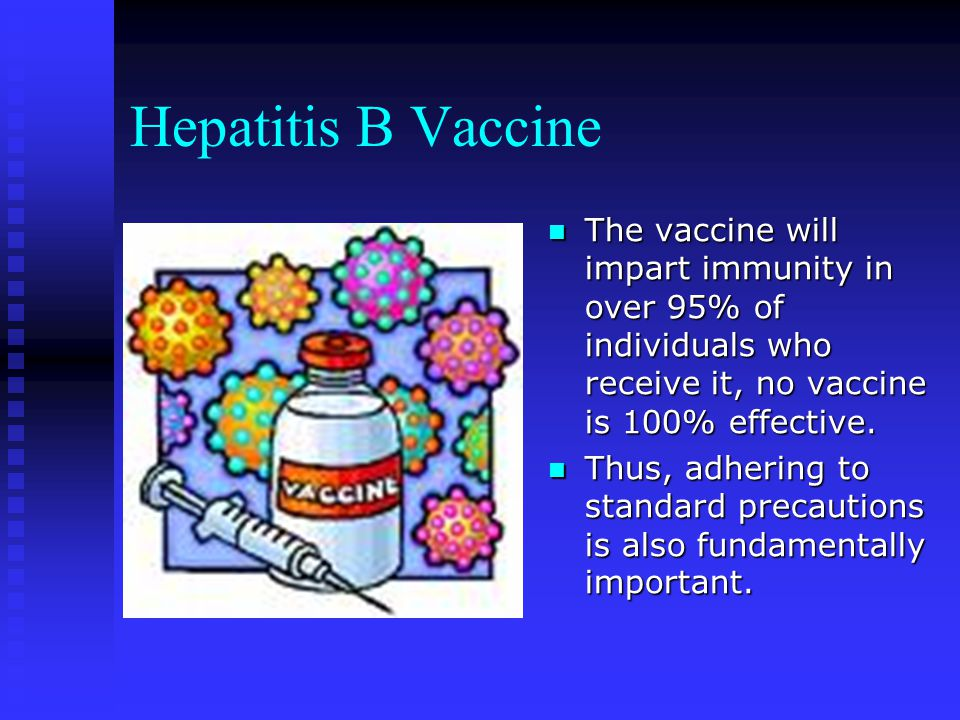 Hepatitis B Vaccine The vaccine will impart immunity in over 95% of individuals who receive it, no vaccine is 100% effective.