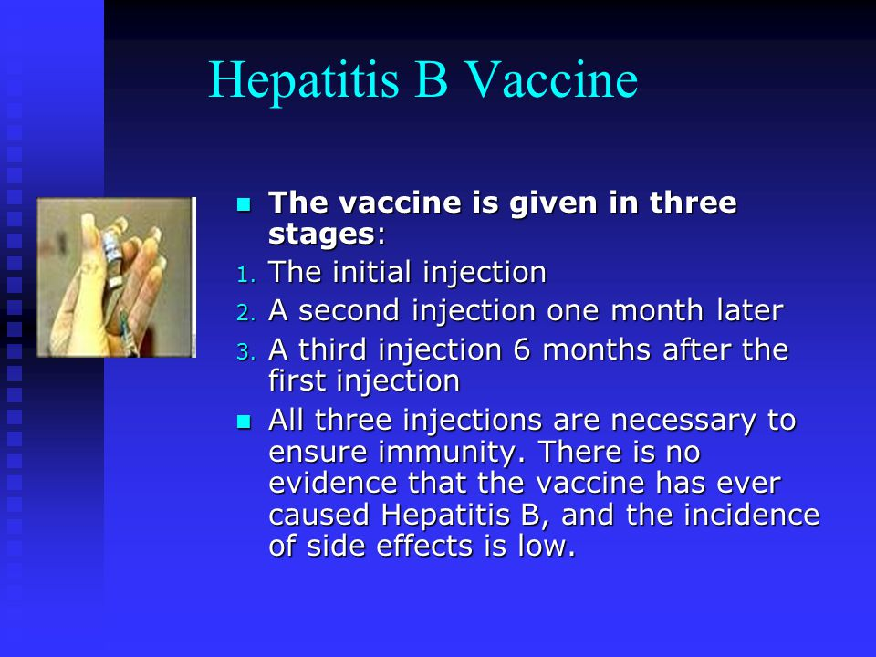 Hepatitis B Vaccine The vaccine is given in three stages: