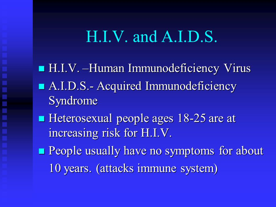 H.I.V. and A.I.D.S. H.I.V. –Human Immunodeficiency Virus