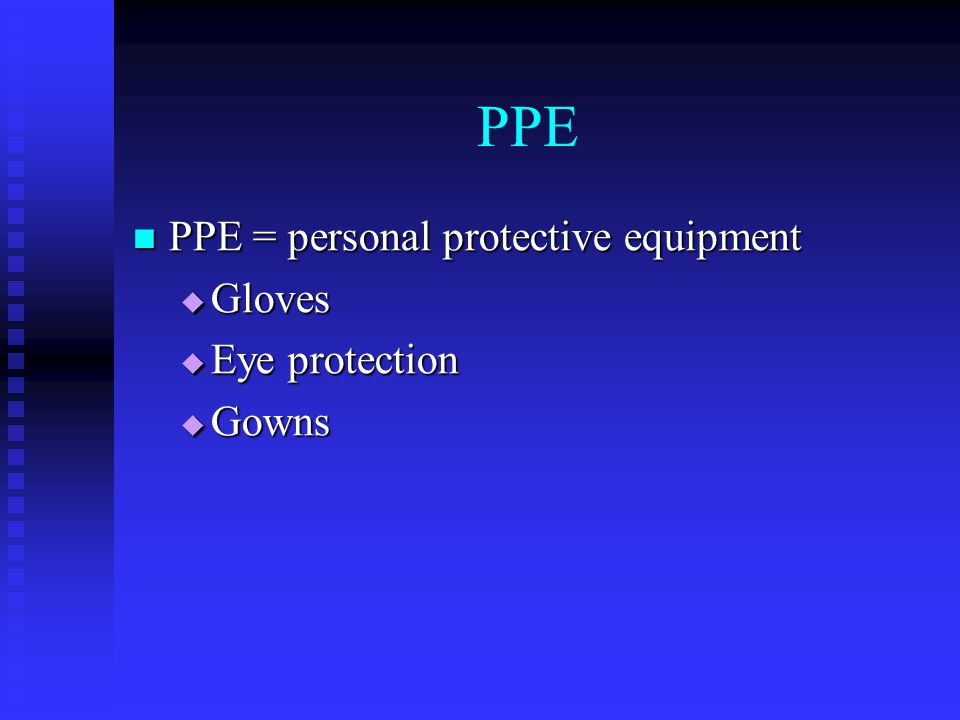 PPE PPE = personal protective equipment Gloves Eye protection Gowns