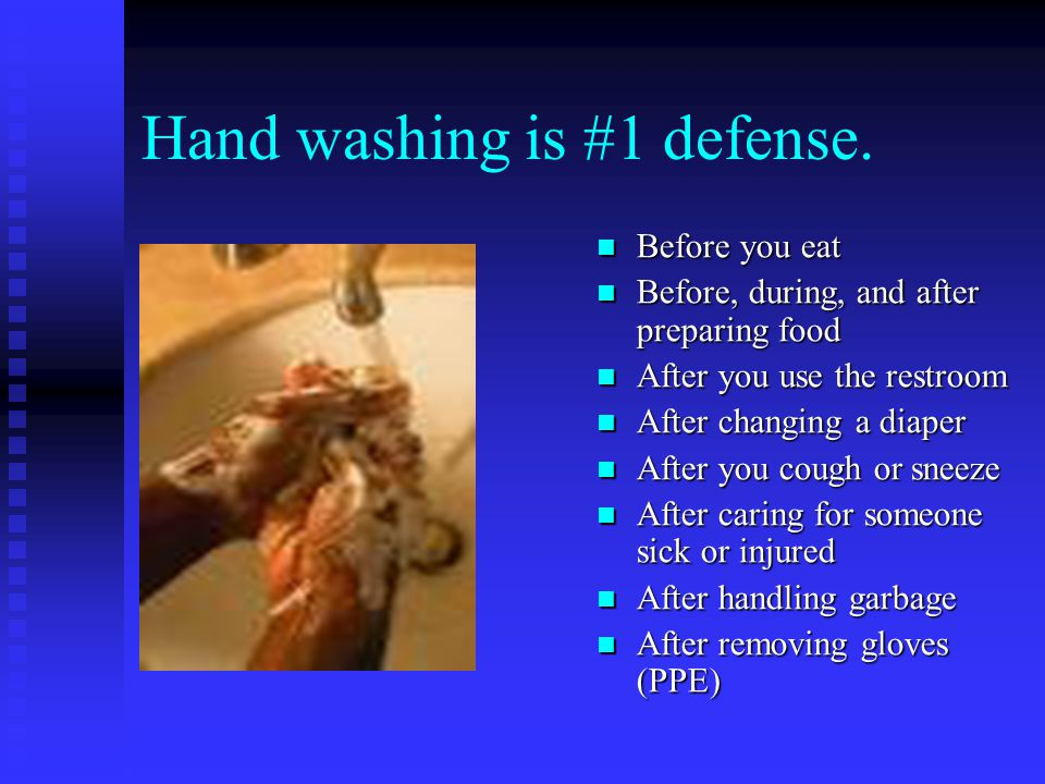 Hand washing is #1 defense.