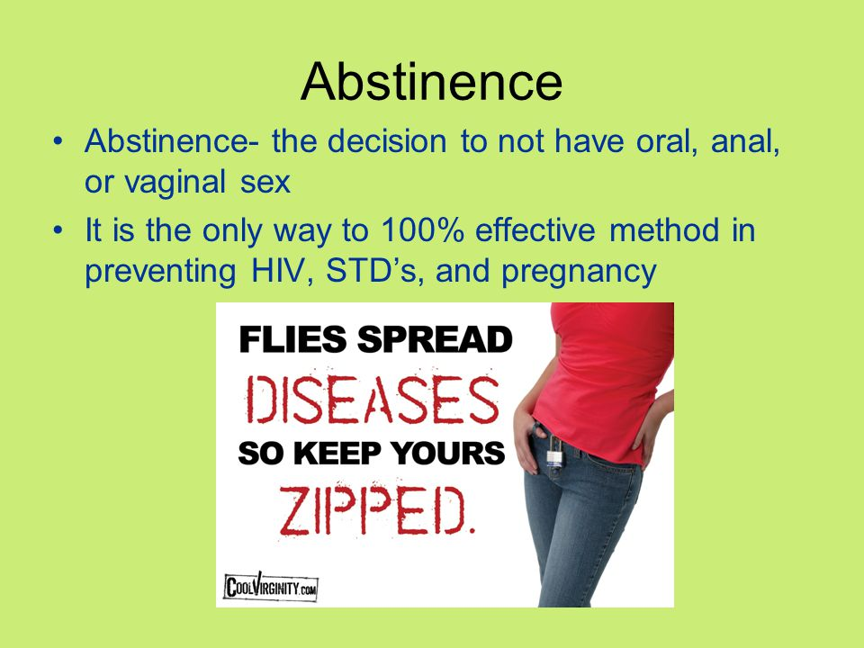 Abstinence Abstinence- the decision to not have oral, anal, or vaginal sex.