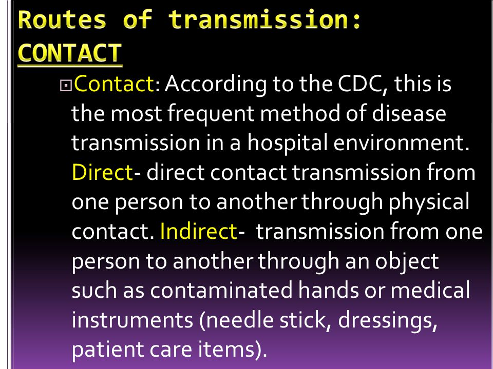 Routes of transmission: CONTACT