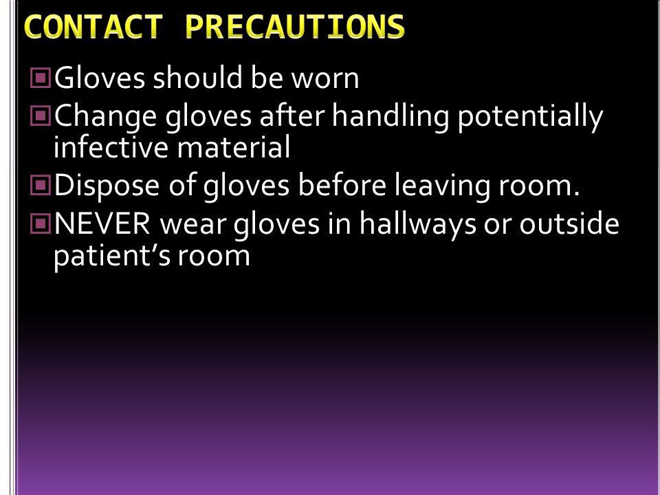 CONTACT PRECAUTIONS Gloves should be worn