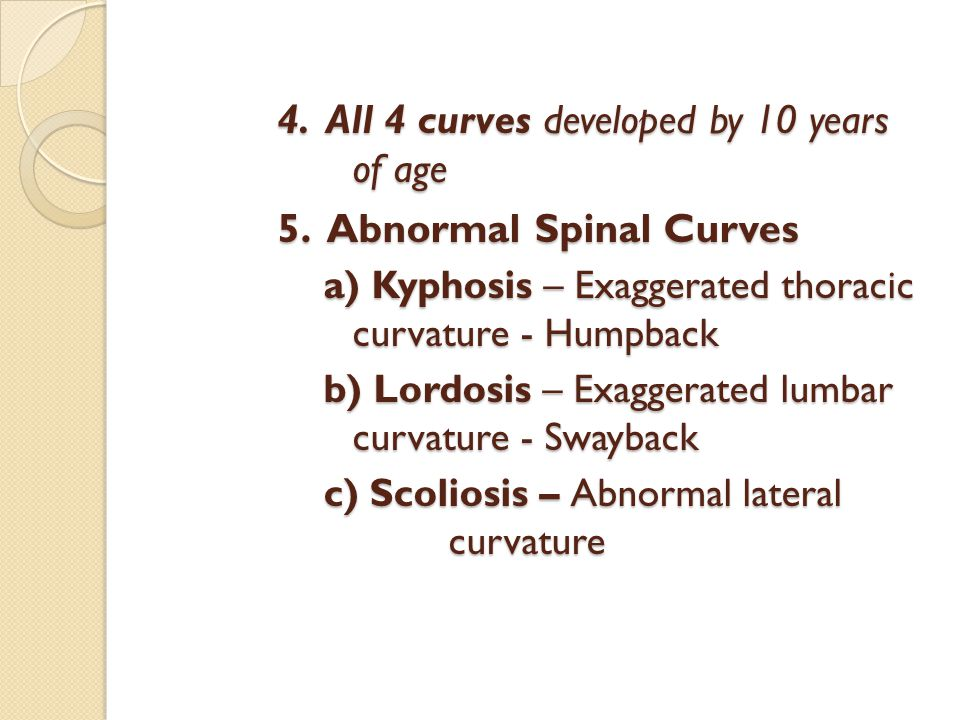 4. All 4 curves developed by 10 years of age 5. Abnormal Spinal Curves