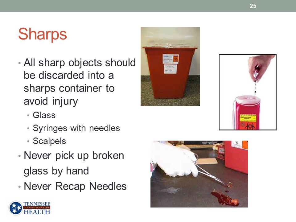 Sharps All sharp objects should be discarded into a sharps container to avoid injury. Glass. Syringes with needles.