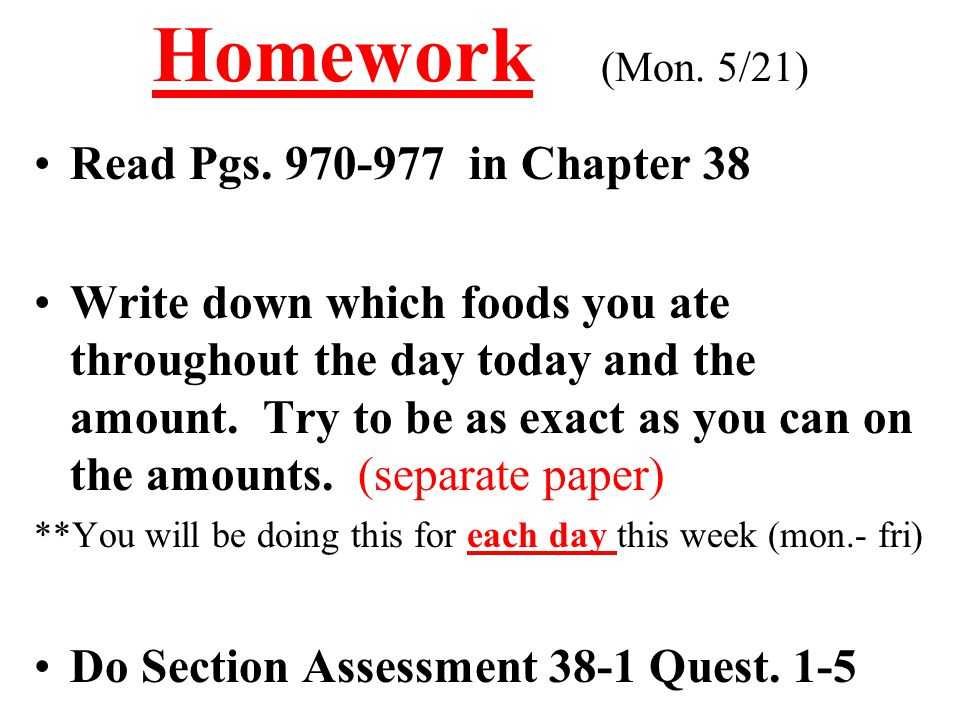 Homework (Mon. 5/21) Read Pgs. 970-977 in Chapter 38
