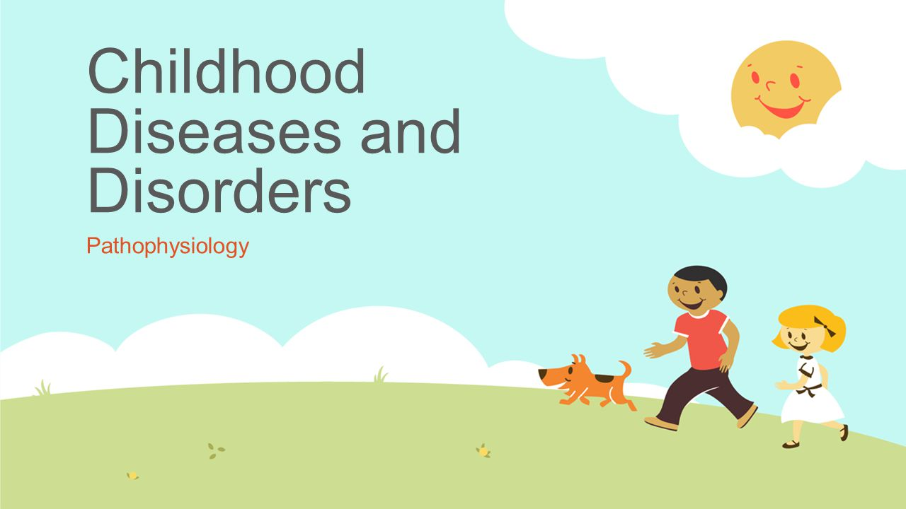 Childhood Diseases and Disorders