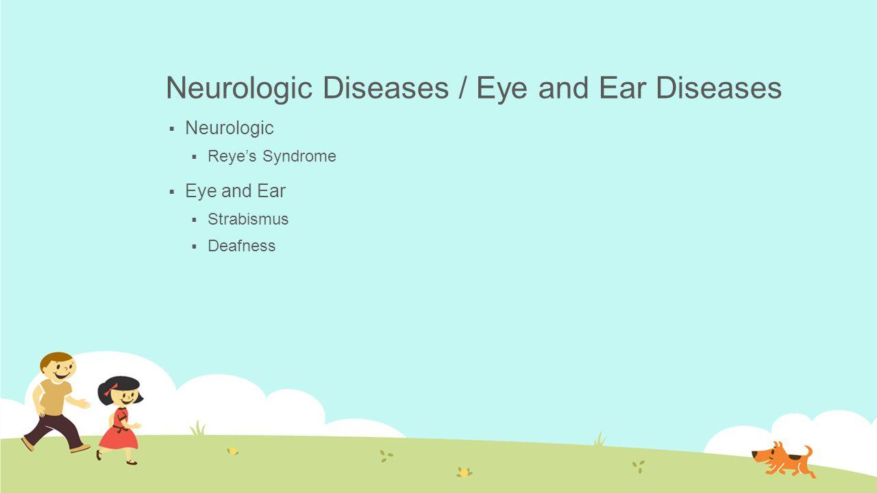 Neurologic Diseases / Eye and Ear Diseases
