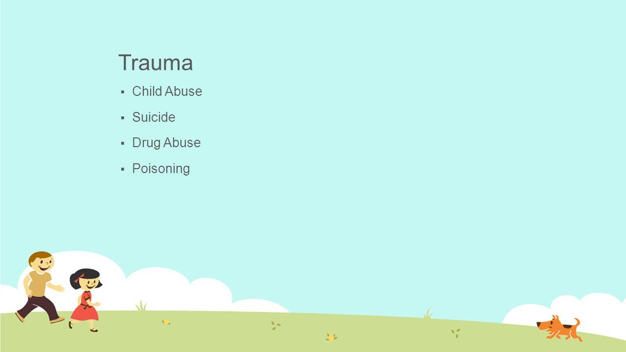 Trauma Child Abuse Suicide Drug Abuse Poisoning