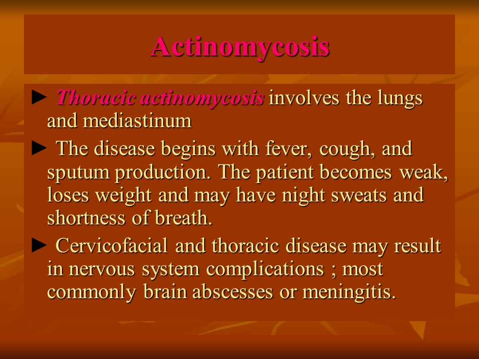 Actinomycosis ► Thoracic actinomycosis involves the lungs and mediastinum.