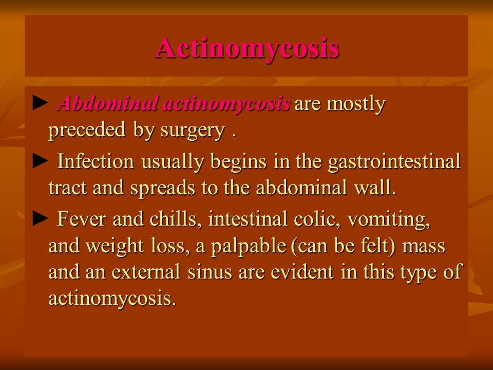 Actinomycosis ► Abdominal actinomycosis are mostly preceded by surgery .