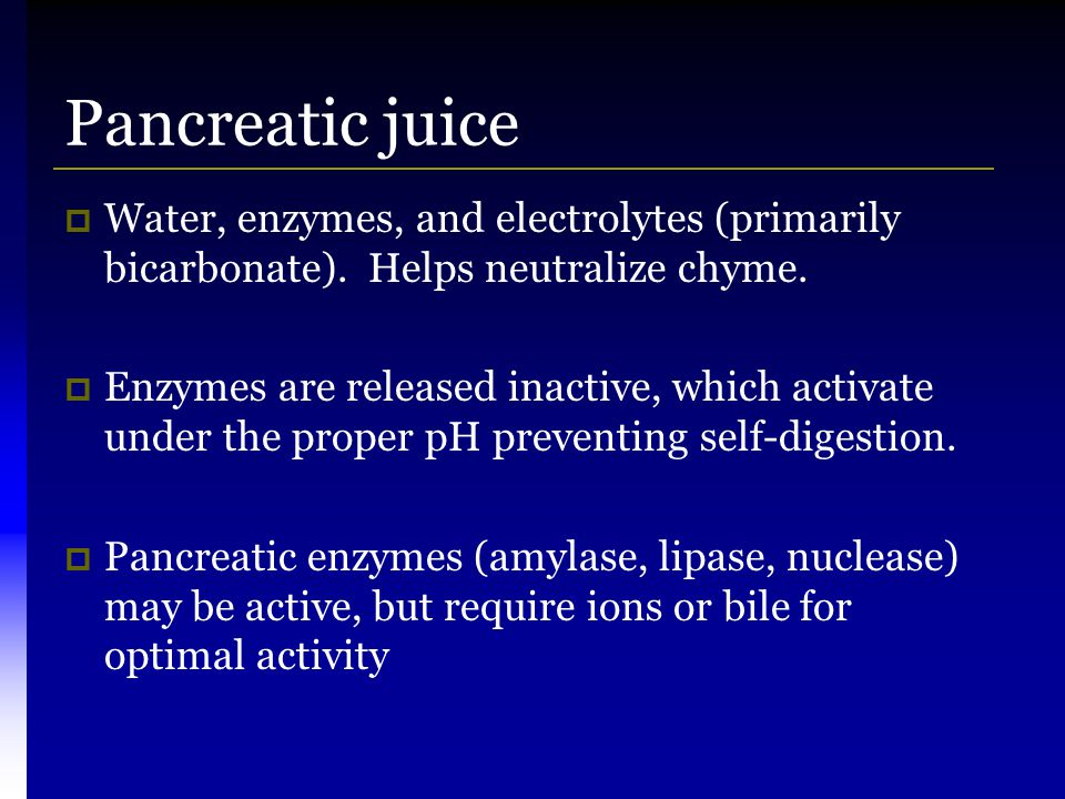 Pancreatic juice Water, enzymes, and electrolytes (primarily bicarbonate). Helps neutralize chyme.