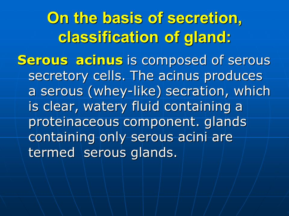 On the basis of secretion, classification of gland: