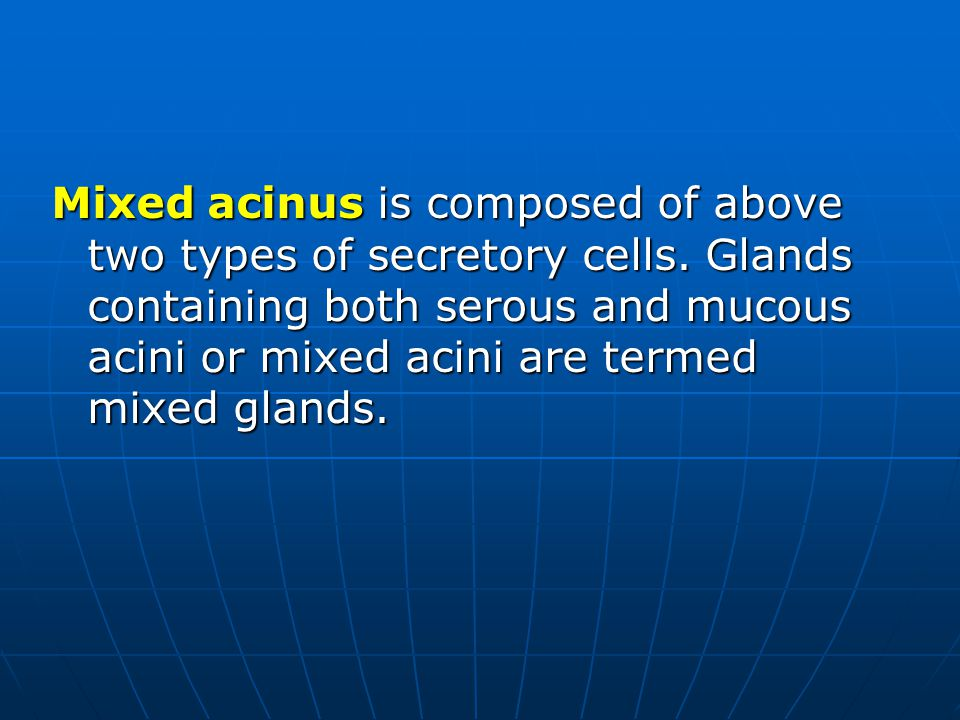 Mixed acinus is composed of above two types of secretory cells