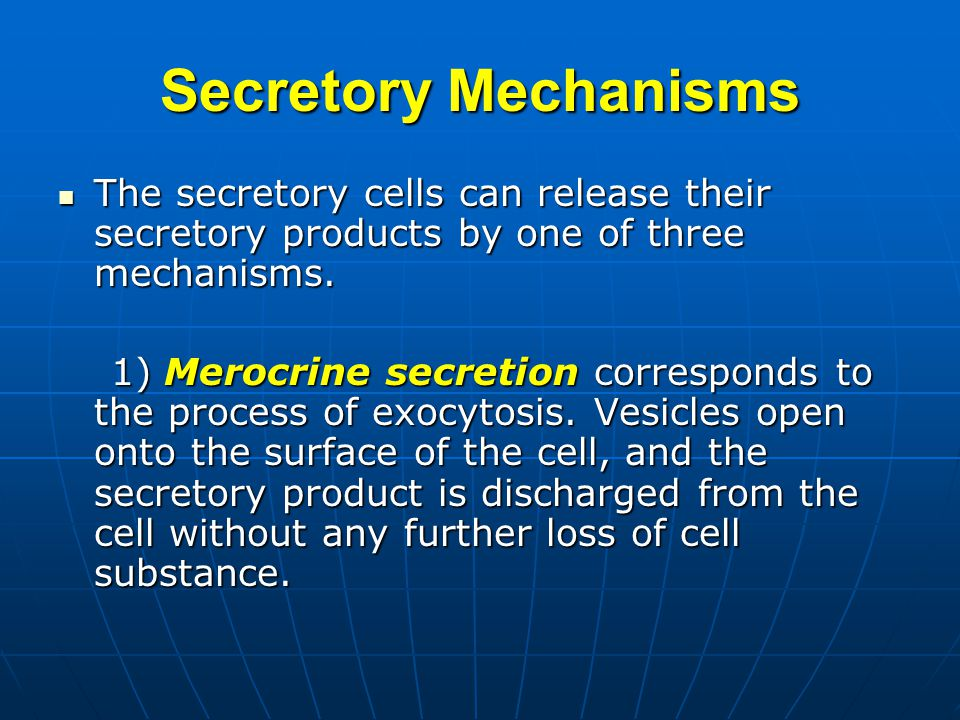 Secretory Mechanisms The secretory cells can release their secretory products by one of three mechanisms.