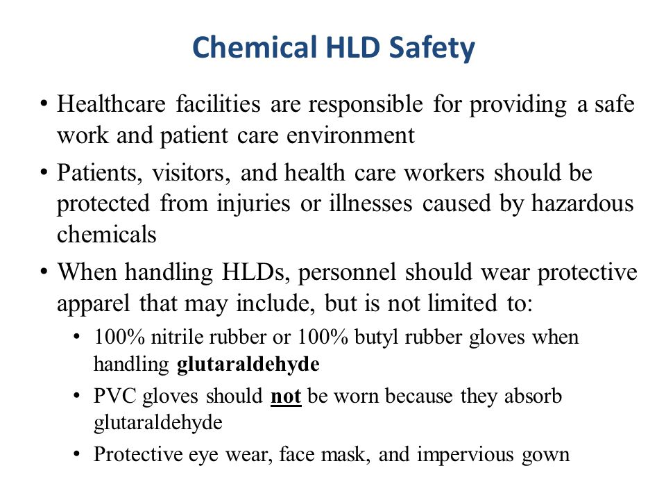Chemical HLD Safety Healthcare facilities are responsible for providing a safe work and patient care environment.