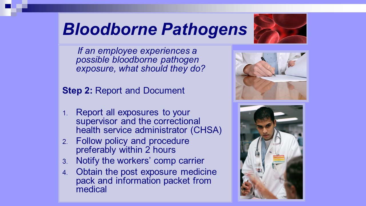 Bloodborne Pathogens If an employee experiences a possible bloodborne pathogen exposure, what should they do