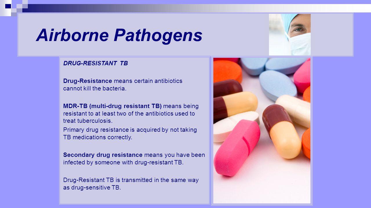Airborne Pathogens DRUG-RESISTANT TB