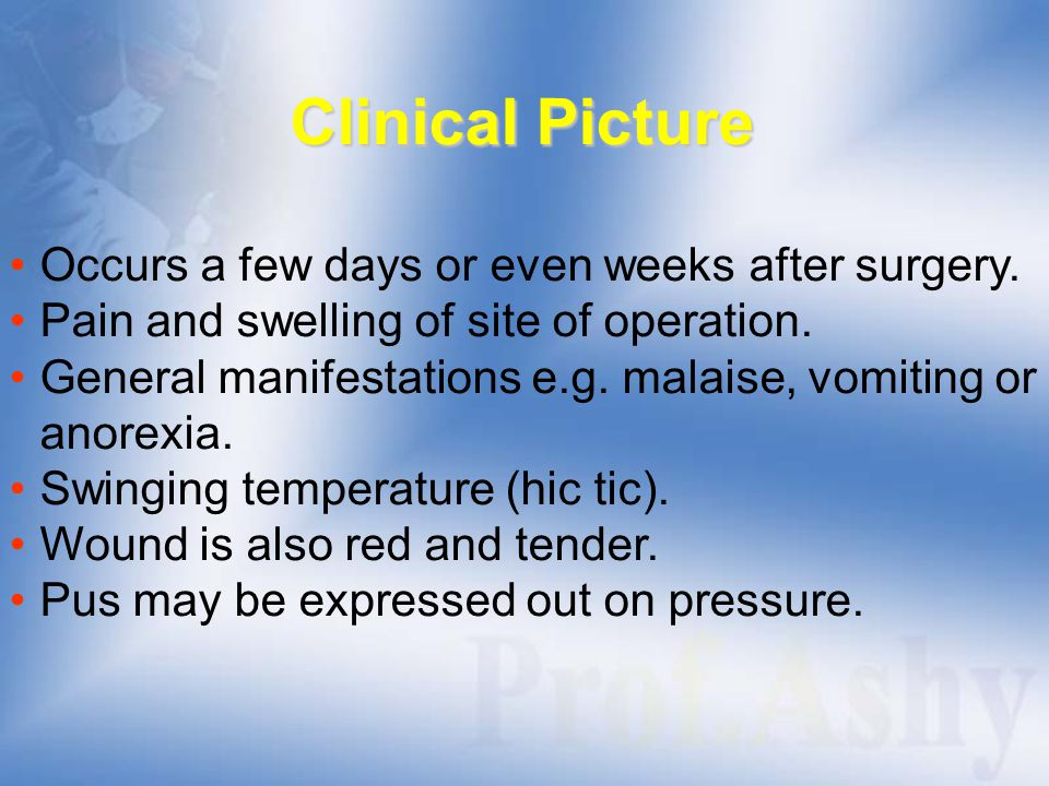 Clinical Picture Occurs a few days or even weeks after surgery.