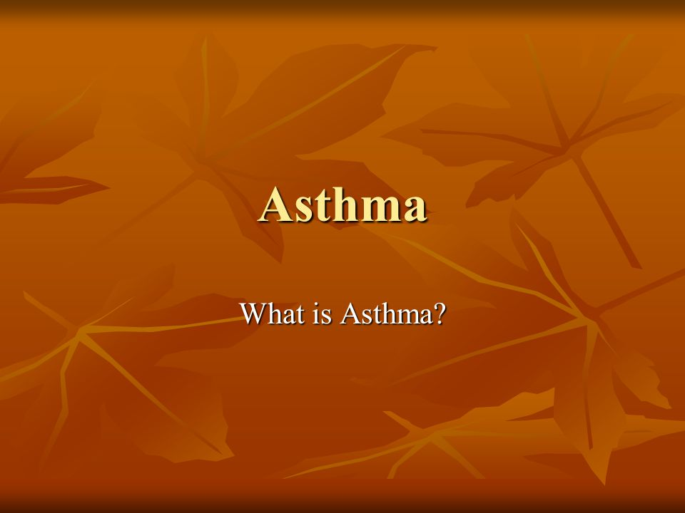 Asthma What is Asthma