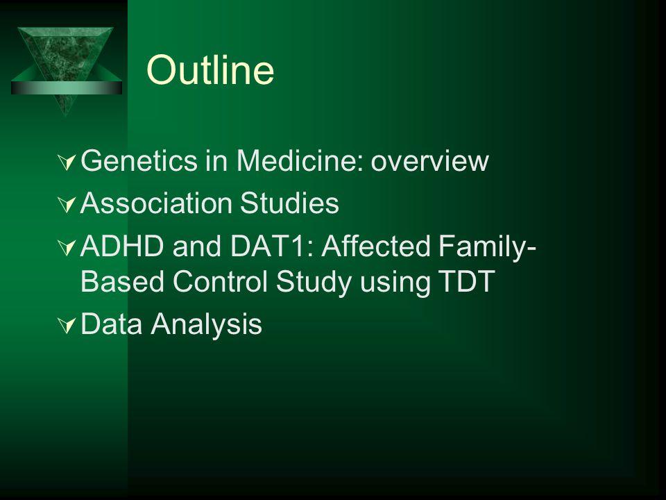 Outline Genetics in Medicine: overview Association Studies