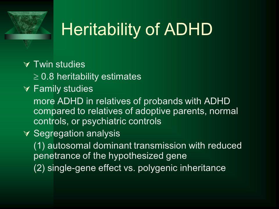 Heritability of ADHD Twin studies  0.8 heritability estimates