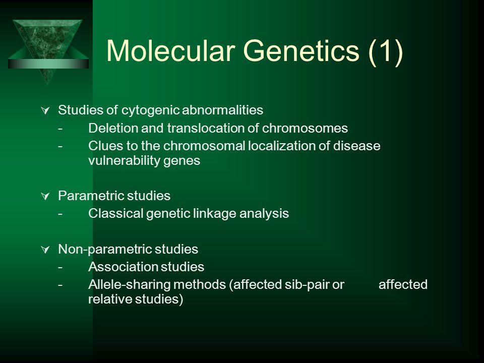 Molecular Genetics (1) Studies of cytogenic abnormalities