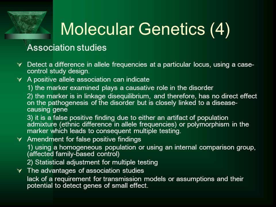 Molecular Genetics (4) Association studies. Detect a difference in allele frequencies at a particular locus, using a case-control study design.