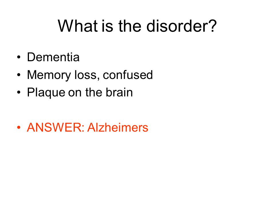 What is the disorder Dementia Memory loss, confused