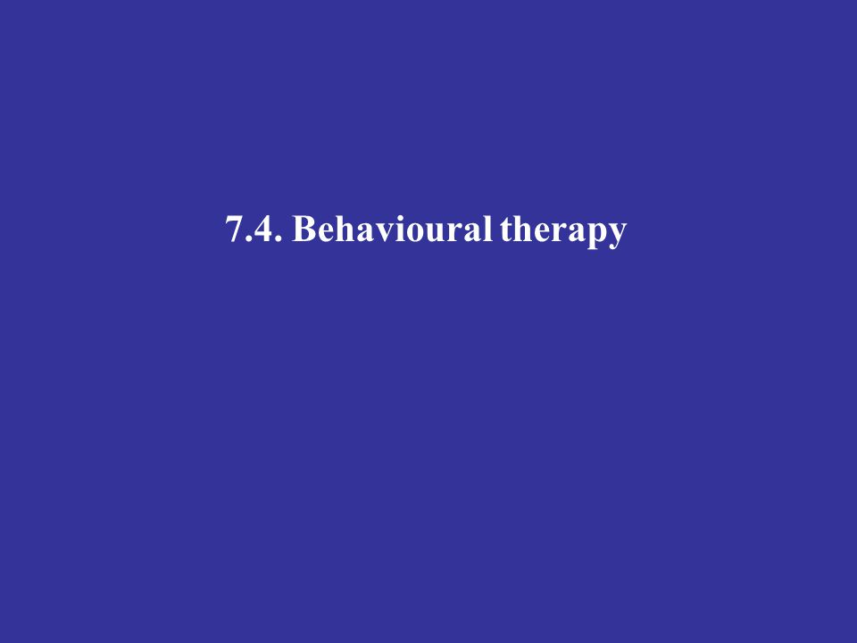 7.4. Behavioural therapy