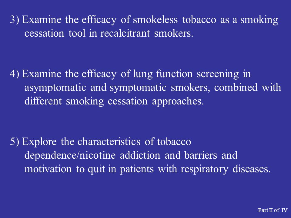 3) Examine the efficacy of smokeless tobacco as a smoking cessation tool in recalcitrant smokers.