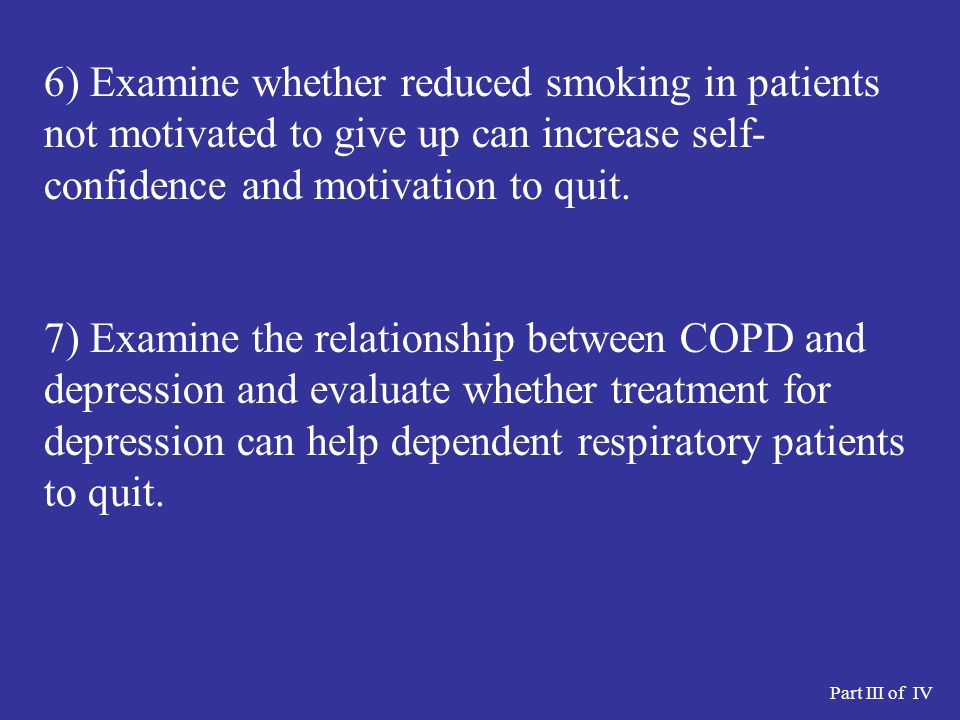 6) Examine whether reduced smoking in patients not motivated to give up can increase self- confidence and motivation to quit.
